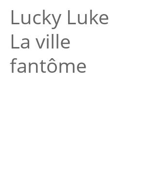 """Afficher """"Lucky Luke .<br /> La ville fantôme"""""""